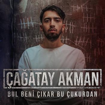 Çağatay Akman - Bul Beni Çıkar Bu Çukurdan (2020) Single Albüm İndir
