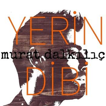 Murat Dalkılıç - Yerin Dibi (2021) Single Albüm İndir